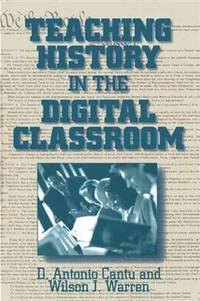 Teaching History in the Digital Classroom by  Wilson J. Warren D. Antonio Cantu - Paperback - from Better World Books  and Biblio.com
