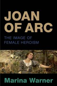 image of Joan of Arc: The Image of Female Heroism