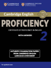 Cambridge English Proficiency 2 Student's Book with Answers: Authentic Examination Papers from Cambridge English Language Assessment (CPE Practice Tests) by Cambridge English Language Assessment