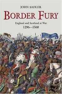 Border fury; England and Scotland at war, 1296-1568