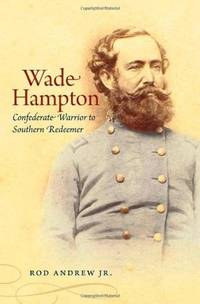 Wade Hampton: Confederate Warrior to Southern Redeemer (Civil War America) by Jr. Andrew Rod - Hardcover - 2008-05-19 - from Ergodebooks (SKU: DADAX080783193X)