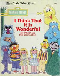 I Think That It Is Wonderful and Other Poems From Sesame Street