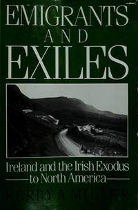 Emigrants and Exiles: Ireland and the Irish Exodus to North America by Kerby A. Miller - First Edition - 1985 - from The Book Shed and Biblio.com