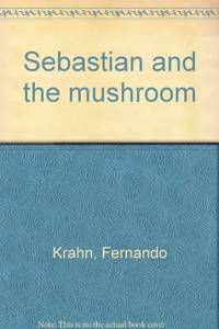Sebastian and the Mushroom by  Fernando Krahn - First edition. 1st printing - 1976 - from Rosebud Books and Biblio.co.uk