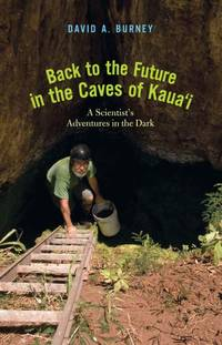 BACK TO THE FUTURE IN THE CAVES OF KAUA'I - A SCIENTIST'S ADVENTURES IN THE DARK
