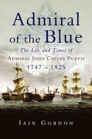ADMIRAL OF THE BLUE: The Life and Times of Admiral John Child Purvis (1747 - 1825)
