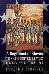 image of A Regiment of Slaves: The 4th United States Colored Infantry, 1863-1866