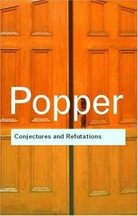 Conjectures and Refutations: The Growth of Scientific Knowledge (Routledge Classics) by  Karl Popper - Paperback - 2002-08-11 - from BooksEntirely and Biblio.com