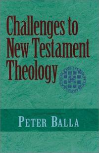 CHALLENGES TO NEW TESTAMENT THEOLOGY An Attempt to Justify the Enterprise