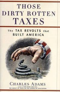 THOSE DIRTY ROTTEN TAXES. THE TAX REVOLTS THAT BUILT AMERICA.