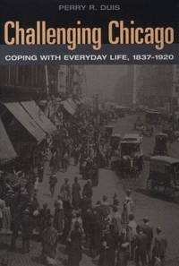 Challenging Chicago: Coping with Everyday Life, 1837-1920.