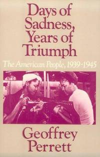 image of Days of Sadness Years of Triumph: The American People,1939-1945