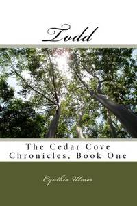 Todd. The Cedar Cove Chronicles , Book One