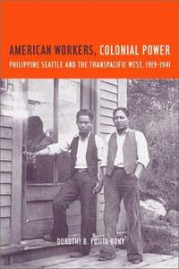 American  Workers, Colonial Powers Philippine Seattle and the Transpacific West 1919-1941
