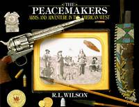 THE PEACEMAKERS Arms and Adventure in the American West