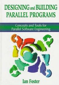 Designing and Building Parallel Programs: Concepts and Tools for Parallel Software Engineering by FOSTER - Paperback - from Cloud 9 Books and Biblio.com
