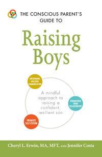 THE CONSCIOUS PARENTS GUIDE TO RAISING BOYS