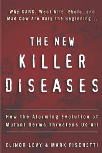 The New Killer Diseases: How the Alarming Evolution of Mutant Germs Threatens Us All
