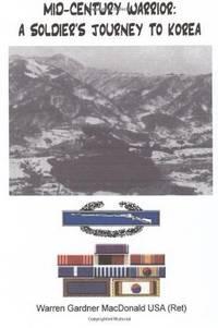 MID-CENTURY WARRIOR: A SOLDIER'S JOURNEY TO KOREA.