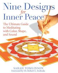 NINE DESIGNS FOR INNER PEACE: The Ultimate Guide To Meditating With Color, Shape & Sound