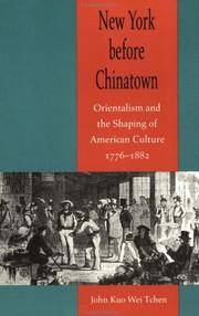 New York before Chinatown: Orientalism and the Shaping of American Culture, 1776-1882 by  John Kuo Wei Tchen - Paperback - 2001-09-21 - from A Squared Books (SKU: TN1185)