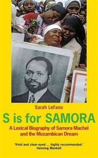 S is for Samora: A Lexical Biography of Samora Machel and the Mozambican Dream