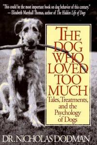 The Dog Who Loved Too Much  Tales, Treatment And The Psychology Of Dogs