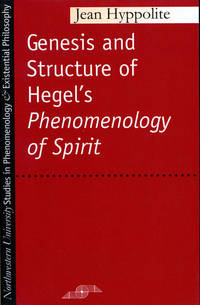 The Genesis and Structure of Hegel's Phenomenology of Spirit by Jean Hyppolite