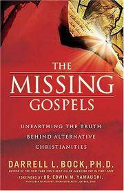 image of The Missing Gospels: Unearthing the Truth Behind Alternative Christianities