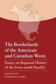 The Borderlands of the American and Canadian Wests: Essays on Regional History of the Forty-ninth...