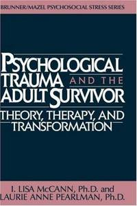 Psychological Trauma and the Adult Survivor: Theory, Therapy, and Transformation, (Brunner/Mazel Psychosocial Stress Series, No. 21) by I. Lisa McCann; Laurie Anne Pearlman - First Edition/First Printing - 1990 - from Gene The Book Peddler  and Biblio.co.uk
