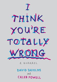 I Think Youre Totally Wrong: A Quarrel