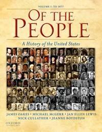 Of the People: A History of the United States: Volume I: to 1877