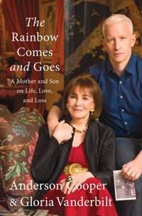 The Rainbow Comes and Goes: A Mother and Son On Life, Love, and Loss Cooper, Anderson and...