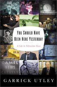 You Should Have Been Here Yesterday: A Life in Television News