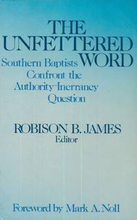 The Unfettered Word: Southern Baptists Confront the Authority-Inerrancy Question