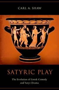 Satyric Play: The Evolution of Greek Comedy and Satyr Drama