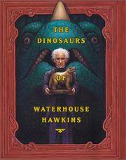 The Dinosaurs of Waterhouse Hawkins : An Illuminating History of Mr. Warehouse Hawkins, Artist and Lecturer