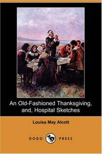 image of An Old-Fashioned Thanksgiving, And, Hospital Sketches (Dodo Press)