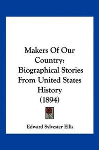 image of Makers Of Our Country: Biographical Stories From United States History (1894)