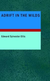image of Adrift in the Wilds: Or: The Adventures of Two Shipwrecked Boys