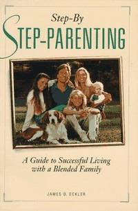 Step-By Step-Parenting a Guide to Successful Living with a Blended Family
