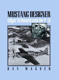 image of MUSTANG DESIGNER: Edgar Schmued and the P-51
