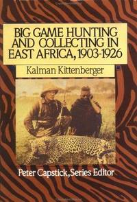 Big Game Hunting and Collecting In East Africa, 1903-1926 by Kittenberger, Kalman - 1989