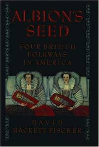 Albion's Seed: Four British Folkways in America (America, a Cultural History) by David Hackett Fischer - Hardcover - 1989-10-19 - from Ergodebooks and Biblio.com