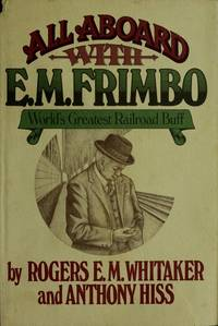 image of All Aboard With E. M. Frimbo: Word's Greatest Railroad Buff