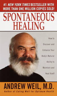 SPONTANEOUS HEALING : HOW TO DISCOVER AND EMBRACE YOUR BODY'S NATURAL ABILI TY TO MAINTAIN AND HEAL ITSELF by  Andrew Weil - 2000 - from Infinity Books Japan and Biblio.com