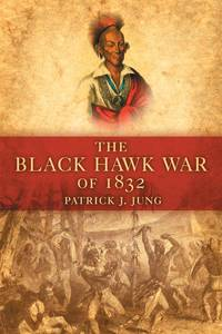 The Black Hawk War of 1832 (Campaigns and Commanders)