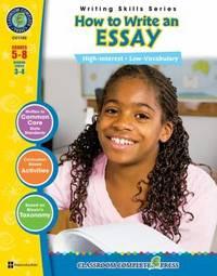 How to Write an Essay Gr. 5-8 (Writing Skills) - Classroom Complete Press (Writing Skills Grades...