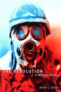 The Revolution in Military Affairs (Foreign Policy, Security and Strategic Studies) by ELINOR C SLOAN - Paperback - 2002 - from Endless Shores Books and Biblio.com